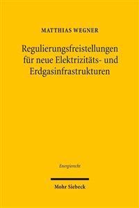 Regulierungsfreistellungen Fur Neue Elektrizitats- Und Erdgasinfrastrukturen: Gemass Art. 17 Der Verordnung (Eg) NR. 714/2009 Und Gemass Art. 36 Der R