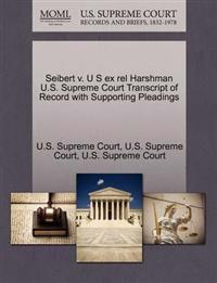Seibert V. U S Ex Rel Harshman U.S. Supreme Court Transcript of Record with Supporting Pleadings