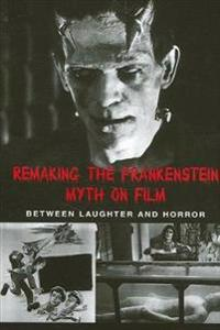 Remaking the Frankenstein Myth on Film