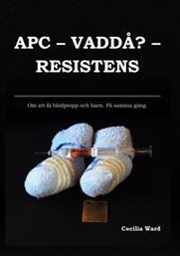 APC, vaddå? resistens : om att få och blodpropp och barn. På samma gång