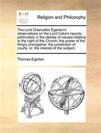 The Lord Chancellor Egerton's Observations on the Lord Coke's Reports