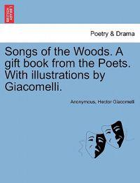 Songs of the Woods. a Gift Book from the Poets. with Illustrations by Giacomelli.