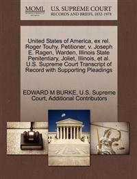 United States of America, Ex Rel. Roger Touhy, Petitioner, V. Joseph E. Ragen, Warden, Illinois State Penitentiary, Joliet, Illinois, et al. U.S. Supreme Court Transcript of Record with Supporting Pleadings
