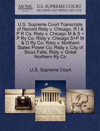 U.S. Supreme Court Transcripts of Record Risty V. Chicago, R I & P R Co; Risty V. Chicago M & S + P Ry Co; Risty V. Chicago S+p M & O Ry Co; Risty V. Northern States Power Co; Risty V. City of Sioux Falls; Risty V. Great Northern Ry Co