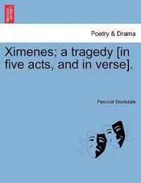 Ximenes; A Tragedy [In Five Acts, and in Verse].