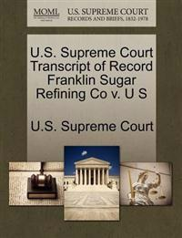U.S. Supreme Court Transcript of Record Franklin Sugar Refining Co V. U S