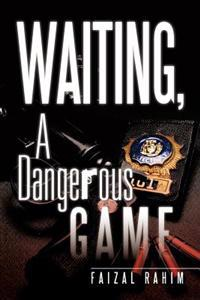 Waiting, a Dangerous Game