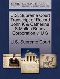 U.S. Supreme Court Transcript of Record John K & Catherine S Mullen Benev Corporation V. U S