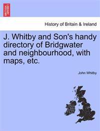 J. Whitby and Son's Handy Directory of Bridgwater and Neighbourhood, with Maps, Etc.