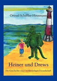 Heiner Und Drews- Die Geschichte Einer Merkw Rdigen Freundschaft