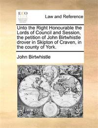 Unto the Right Honourable the Lords of Council and Session, the Petition of John Birtwhistle Drover in Skipton of Craven, in the County of York