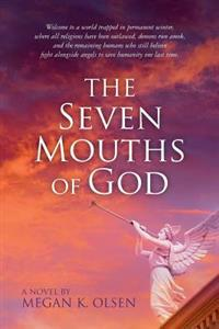The Seven Mouths of God: Welcome to a World Trapped in Permanent Winter, Where All Religions Have Been Outlawed, Demons Run Amok, and the Remai