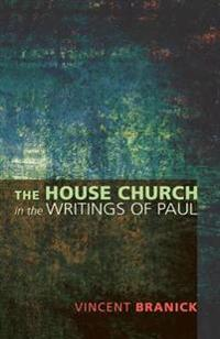 The House Church in the Writings of Paul