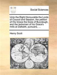 Unto the Right Honourable the Lords of Council and Session, the Petition of His Grace the Duke of Buccleugh, and the Tacksmen of His Grace's Mills at Dalkeith, Pursuers