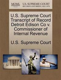 U.S. Supreme Court Transcript of Record Detroit Edison Co V. Commissioner of Internal Revenue