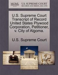 U.S. Supreme Court Transcript of Record United States Plywood Corporation, Petitioner, V. City of Algoma.