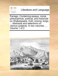 Farrago. Containing Essays, Moral, Philosophical, Political, and Historical