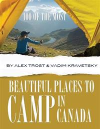 100 of the Most Beautiful Places to Camp in Canada