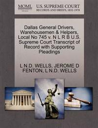 Dallas General Drivers, Warehousemen & Helpers, Local No 745 V. N L R B U.S. Supreme Court Transcript of Record with Supporting Pleadings