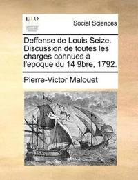 Deffense de Louis Seize. Discussion de Toutes Les Charges Connues A L'Epoque Du 14 9bre, 1792.