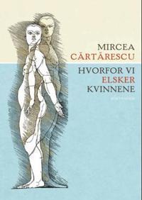 Hvorfor vi elsker kvinnene - Mircea Cartarescu | Ridgeroadrun.org