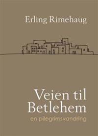 Veien til Betlehem - Erling Rimehaug | Inprintwriters.org