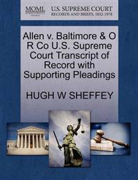 Allen V. Baltimore & O R Co U.S. Supreme Court Transcript of Record with Supporting Pleadings