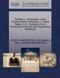 Charles I. Lichtenstein, A/K/A Charles Wells, Petitioner, V. United States. U.S. Supreme Court Transcript of Record with Supporting Pleadings