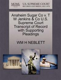 Anaheim Sugar Co V. T W Jenkins & Co U.S. Supreme Court Transcript of Record with Supporting Pleadings