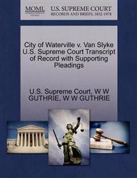 City of Waterville V. Van Slyke U.S. Supreme Court Transcript of Record with Supporting Pleadings