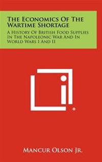 The Economics of the Wartime Shortage: A History of British Food Supplies in the Napoleonic War and in World Wars I and II