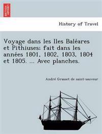 Voyage Dans Les Iles Bale Ares Et Pithiuses; Fait Dans Les Anne Es 1801, 1802, 1803, 1804 Et 1805. ... Avec Planches.