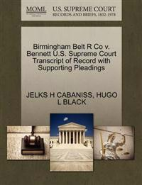 Birmingham Belt R Co V. Bennett U.S. Supreme Court Transcript of Record with Supporting Pleadings