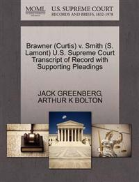 Brawner (Curtis) V. Smith (S. Lamont) U.S. Supreme Court Transcript of Record with Supporting Pleadings