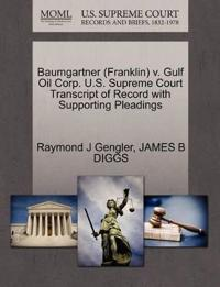 Baumgartner (Franklin) V. Gulf Oil Corp. U.S. Supreme Court Transcript of Record with Supporting Pleadings