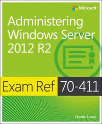 Exam Ref 70-411 Administering Windows Server 2012 R2 (McSa): Administering Windows Server 2012 R2