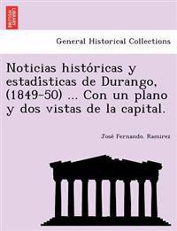 Noticias Histo´ricas y Estadi´sticas de Durango, (1849-50) ... Con Un Plano y DOS Vistas de la Capital.