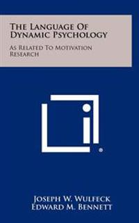 The Language of Dynamic Psychology: As Related to Motivation Research