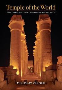 Temple of the world - sanctuaries, cults, and mysteries of ancient egypt