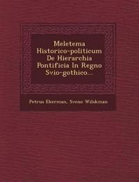 Meletema Historico-politicum De Hierarchia Pontificia In Regno Svio-gothico...