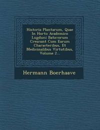 Historia Plantarum, Quae in Horto Academico Lugduni Batavorum Crescunt Cum Earum Characteribus, Et Medicinalibus Virtutibus, Volume 2...