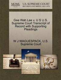 Gee Wah Lee V. U S U.S. Supreme Court Transcript of Record with Supporting Pleadings