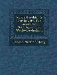 Kurze Geschichte Der Bayern Für Gewerbs-, Sonntags- Und Wochen-schulen...