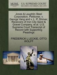 Jones & Laughlin Steel Corporation, Petitioner, V. George Vang and V. L. P. Shriver, Receivers of Iron City Sand & Gravel Company, Et Al. U.S. Supreme Court Transcript of Record with Supporting Pleadings