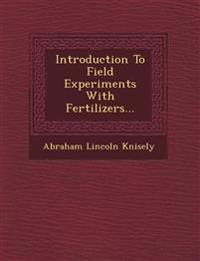 Introduction To Field Experiments With Fertilizers...