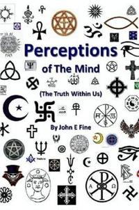 Perceptions of the Mind (the Truth Within Us)