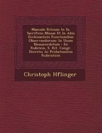 Manuale Rituum In Ss. Sacrificio Missae Et In Aliis Ecclesiasticis Functionibus Observandorum: In Usum Neosacerdotum : Ex Rubricis, S. Rit. Congr. Dec