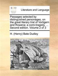 Passages Selected by Distinguished Personages, on the Great Literary Trial of Vortigern and Rowena; A Comi-Tragedy. ... Second Edition. Volume 2 of 3