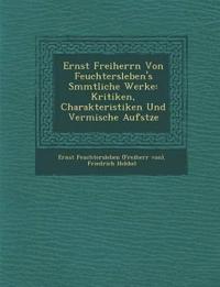 Ernst Freiherrn Von Feuchtersleben's S¿mmtliche Werke: Kritiken, Charakteristiken Und Vermische Aufs¿tze