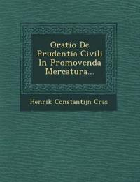 Oratio De Prudentia Civili In Promovenda Mercatura...